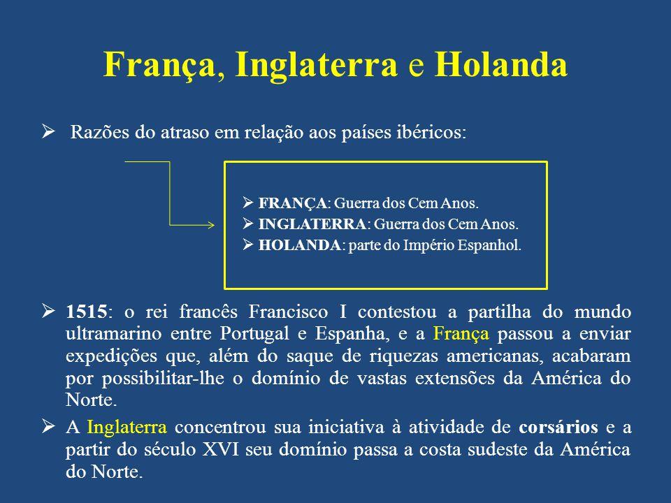 França, Inglaterra e Holanda Razões do atraso em relação aos países ibéricos: FRANÇA: Guerra dos Cem Anos. INGLATERRA: Guerra dos Cem Anos. HOLANDA: p