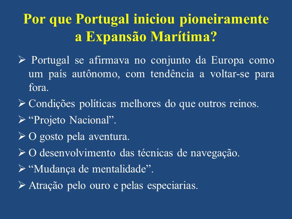 Por que Portugal iniciou pioneiramente a Expansão Marítima? Portugal se afirmava no conjunto da Europa como um país autônomo, com tendência a voltar-s