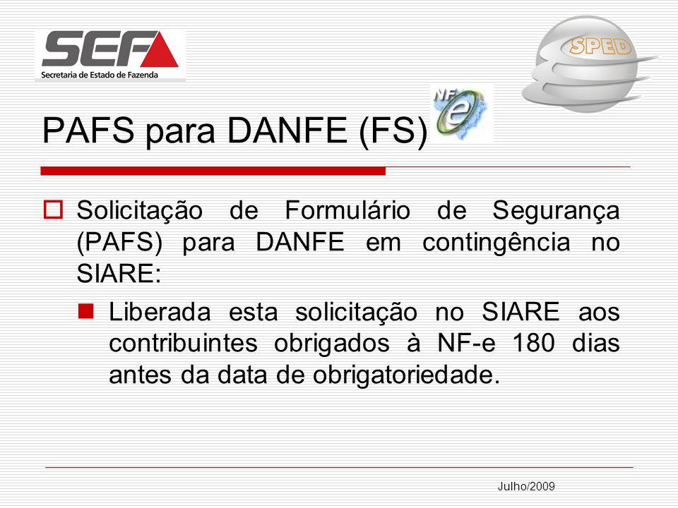 Julho/2009 PAFS para DANFE (FS): Solicitação de Formulário de Segurança (PAFS) para DANFE em contingência no SIARE: Liberada esta solicitação no SIARE aos contribuintes obrigados à NF-e 180 dias antes da data de obrigatoriedade.