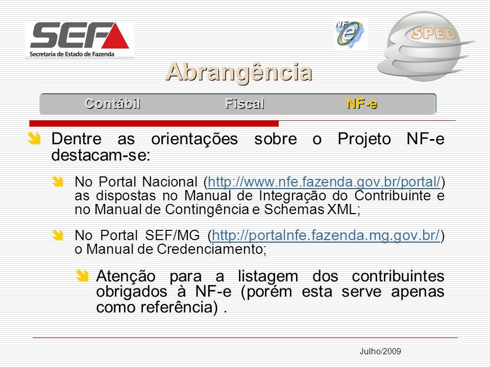 Julho/2009 Dentre as orientações sobre o Projeto NF-e destacam-se: No Portal Nacional (http://www.nfe.fazenda.gov.br/portal/) as dispostas no Manual de Integração do Contribuinte e no Manual de Contingência e Schemas XML;http://www.nfe.fazenda.gov.br/portal/ No Portal SEF/MG ( http://portalnfe.fazenda.mg.gov.br/ ) o Manual de Credenciamento; http://portalnfe.fazenda.mg.gov.br/ Atenção para a listagem dos contribuintes obrigados à NF-e (porém esta serve apenas como referência).