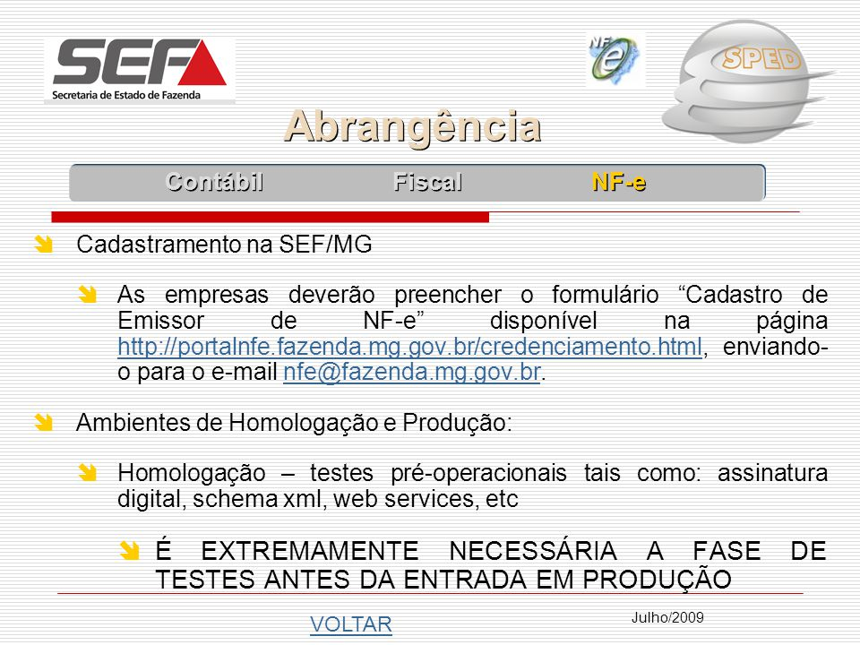 Julho/2009 Cadastramento na SEF/MG As empresas deverão preencher o formulário Cadastro de Emissor de NF-e disponível na página http://portalnfe.fazenda.mg.gov.br/credenciamento.html, enviando- o para o e-mail nfe@fazenda.mg.gov.br.