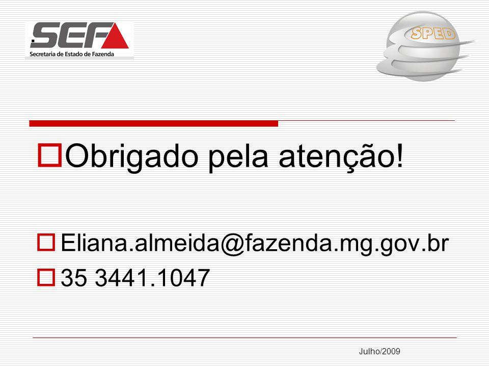 Julho/2009. Obrigado pela atenção! Eliana.almeida@fazenda.mg.gov.br 35 3441.1047