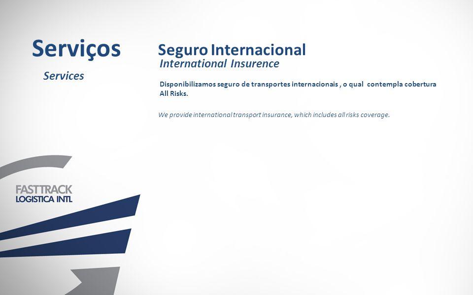 Disponibilizamos seguro de transportes internacionais, o qual contempla cobertura All Risks.