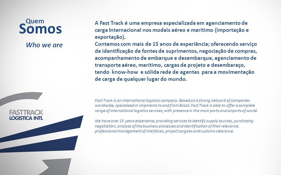 A Fast Track assume a administração total do processo de importação e exportação in house ou via sistema, envolvendo o gerenciamento de toda a cadeia logística, possibilitando que o cliente concentre seu foco de atuação em seu core business.