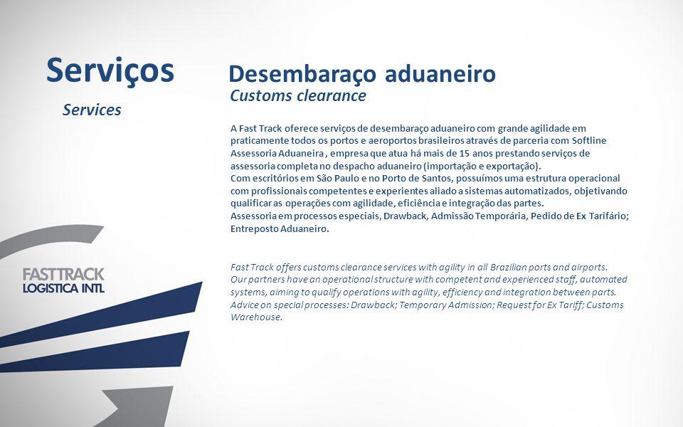 A Fast Track oferece serviços de desembaraço aduaneiro com grande agilidade em praticamente todos os portos e aeroportos brasileiros através de parceria com Softline Assessoria Aduaneira, empresa que atua há mais de 15 anos prestando serviços de assessoria completa no despacho aduaneiro (importação e exportação).