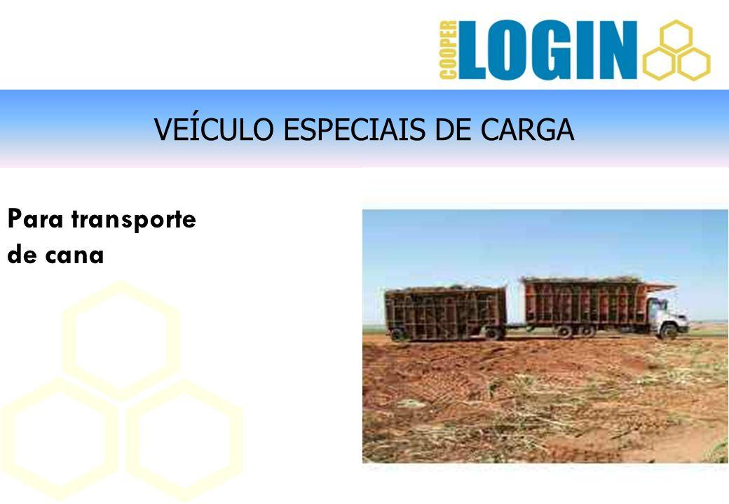 VEÍCULO ESPECIAIS DE CARGA Para transporte de cana