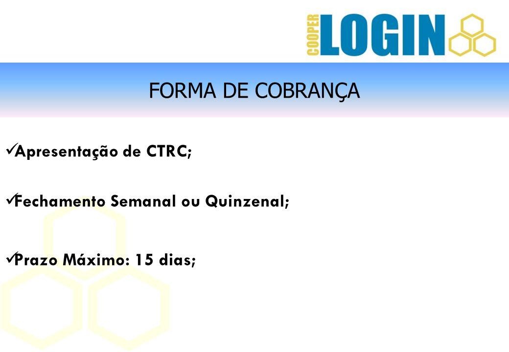 FORMA DE COBRANÇA Apresentação de CTRC; Fechamento Semanal ou Quinzenal; Prazo Máximo: 15 dias;