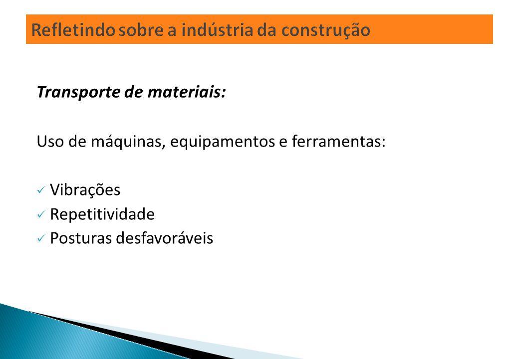 Transporte de materiais: Uso de máquinas, equipamentos e ferramentas: Vibrações Repetitividade Posturas desfavoráveis