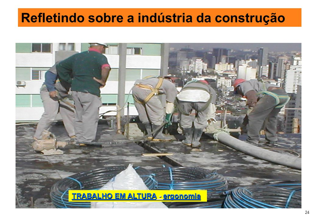 24 Refletindo sobre a indústria da construção TRABALHO EM ALTURA - ergonomia