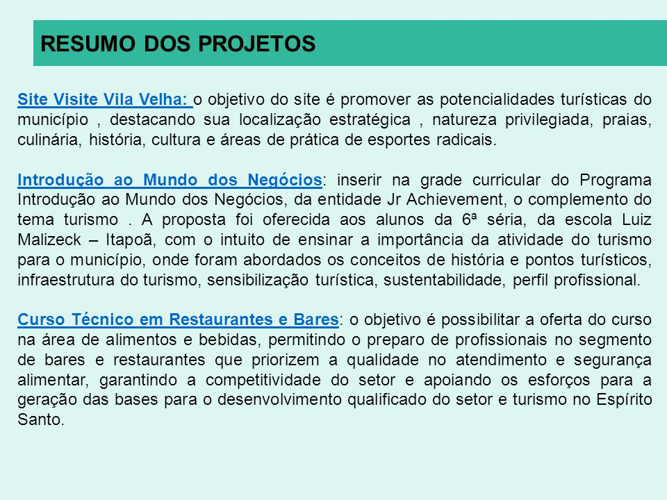 RESUMO DOS PROJETOS Site Visite Vila Velha: Site Visite Vila Velha: o objetivo do site é promover as potencialidades turísticas do município, destacan