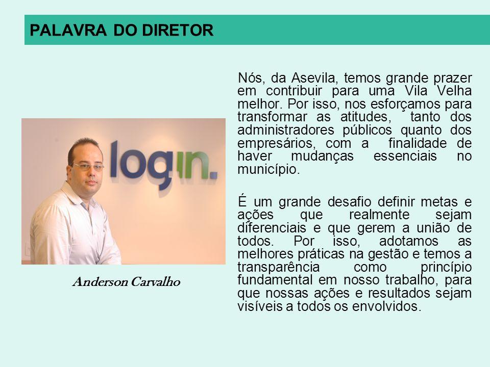 PALAVRA DO DIRETOR Nós, da Asevila, temos grande prazer em contribuir para uma Vila Velha melhor. Por isso, nos esforçamos para transformar as atitude