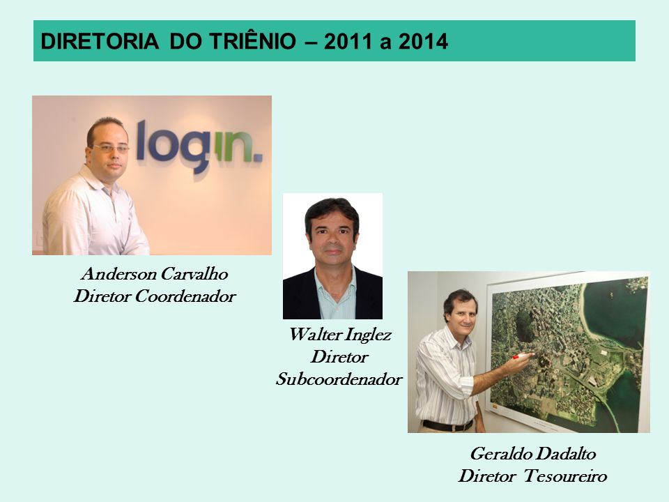 DIRETORIA DO TRIÊNIO – 2011 a 2014 Anderson Carvalho Diretor Coordenador Geraldo Dadalto Diretor Tesoureiro Walter Inglez Diretor Subcoordenador