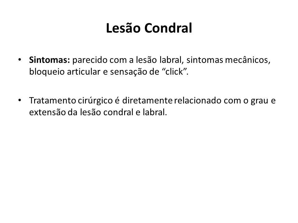 Lesão Condral Sintomas: parecido com a lesão labral, sintomas mecânicos, bloqueio articular e sensação de click.