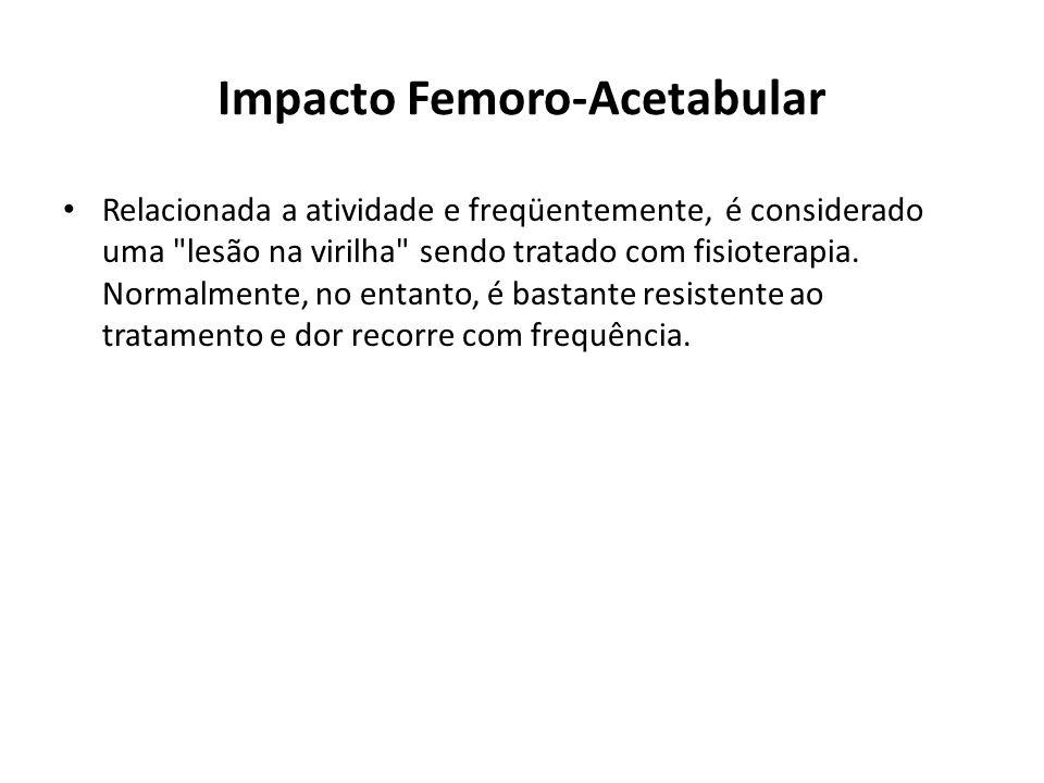 Impacto Femoro-Acetabular Relacionada a atividade e freqüentemente, é considerado uma lesão na virilha sendo tratado com fisioterapia.
