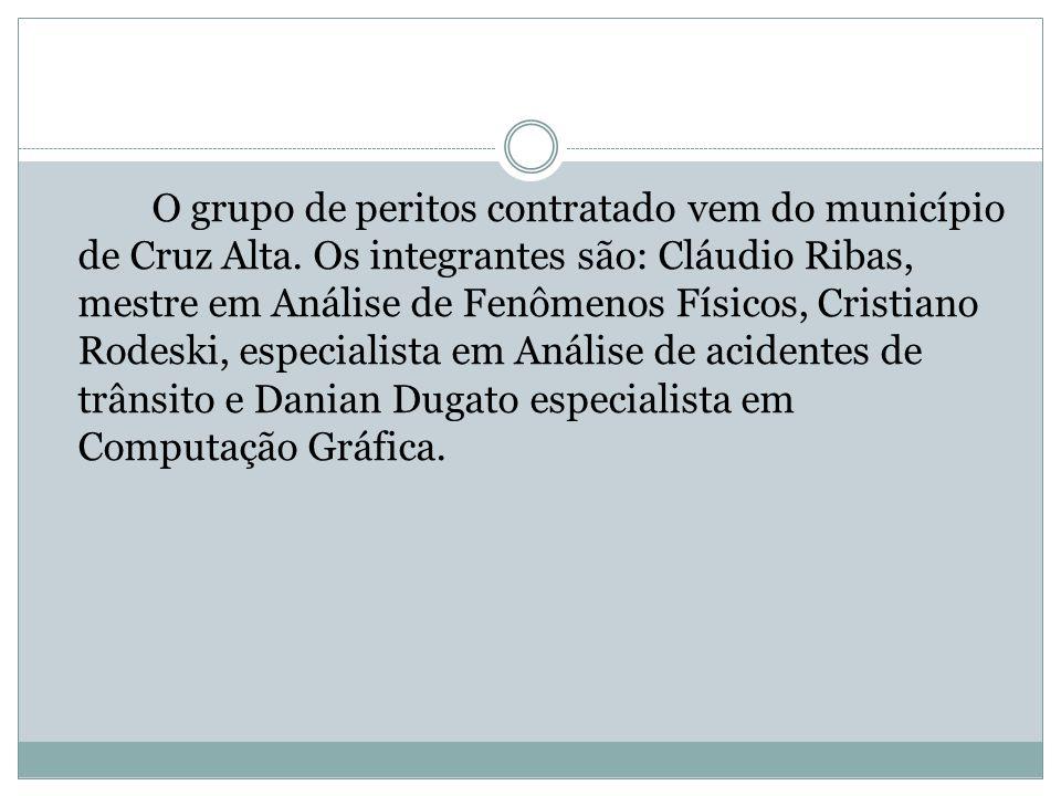 O grupo de peritos contratado vem do município de Cruz Alta. Os integrantes são: Cláudio Ribas, mestre em Análise de Fenômenos Físicos, Cristiano Rode