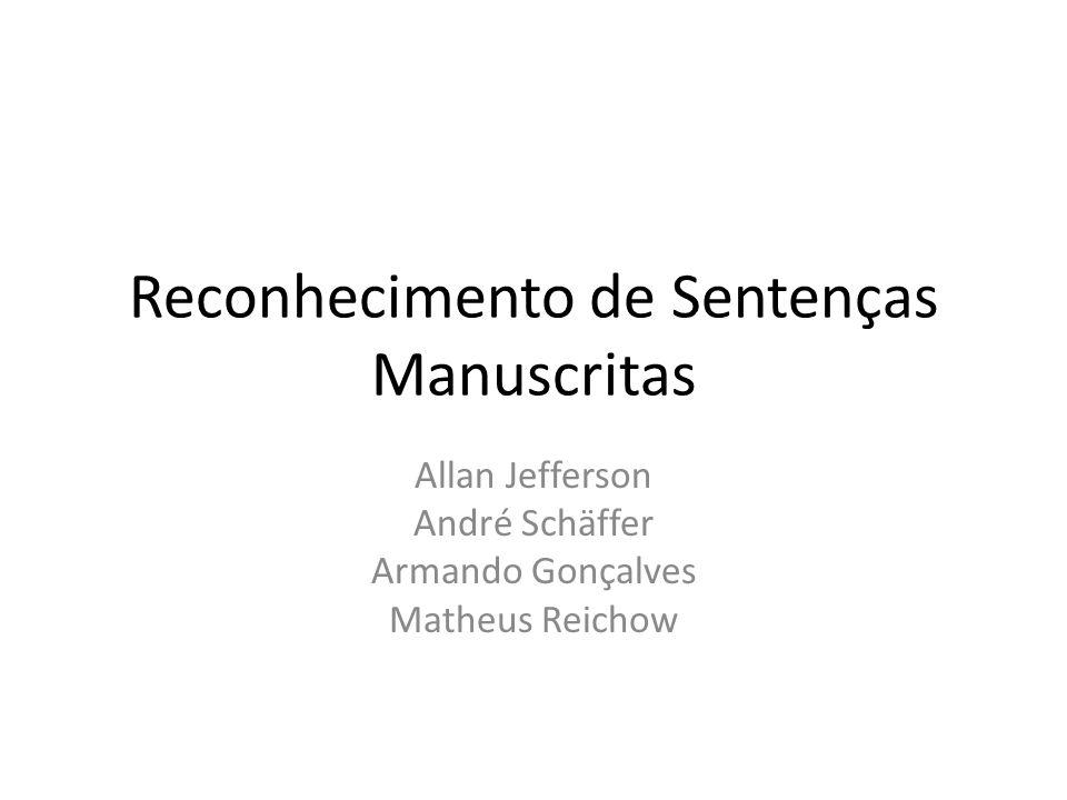Reconhecimento de Sentenças Manuscritas Allan Jefferson André Schäffer Armando Gonçalves Matheus Reichow