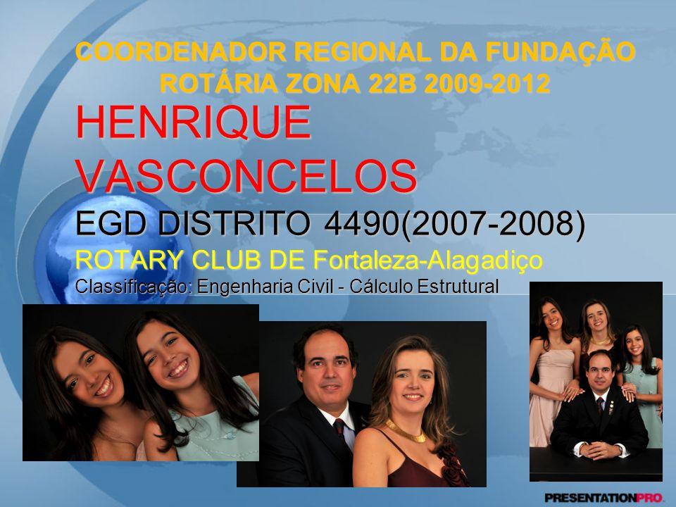 1 HENRIQUE VASCONCELOS EGD DISTRITO 4490(2007-2008) ROTARY CLUB DE Fortaleza-Alagadiço Classificação: Engenharia Civil - Cálculo Estrutural COORDENADOR REGIONAL DA FUNDAÇÃO ROTÁRIA ZONA 22B 2009-2012
