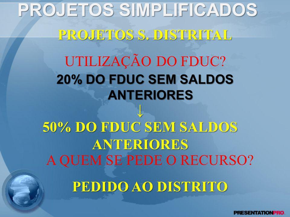 PROJETOS SIMPLIFICADOS 20% DO FDUC SEM SALDOS ANTERIORES PROJETOS S.