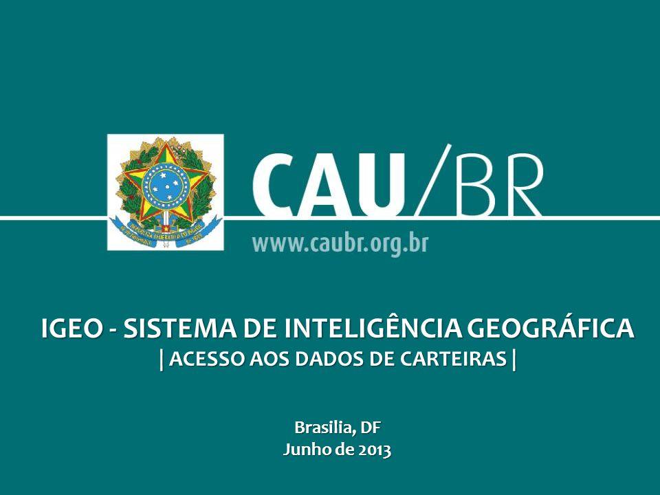 IGEO - SISTEMA DE INTELIGÊNCIA GEOGRÁFICA | ACESSO AOS DADOS DE CARTEIRAS | Brasilia, DF Junho de 2013