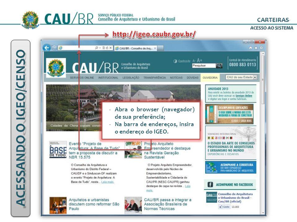 -Abra o browser (navegador) de sua preferência; -Na barra de endereços, insira o endereço do IGEO. ACESSO AO SISTEMA ACESSANDO O IGEO/CENSO CARTEIRAS