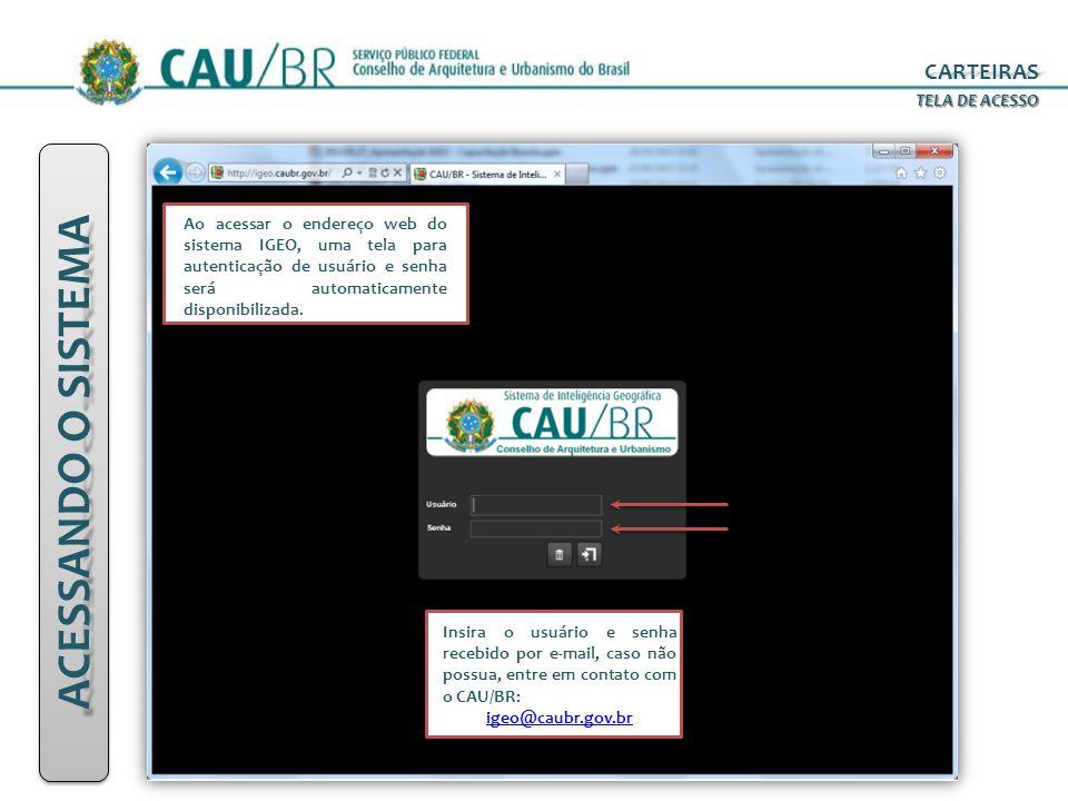 ACESSANDO O SISTEMA Ao acessar o endereço web do sistema IGEO, uma tela para autenticação de usuário e senha será automaticamente disponibilizada. Ins