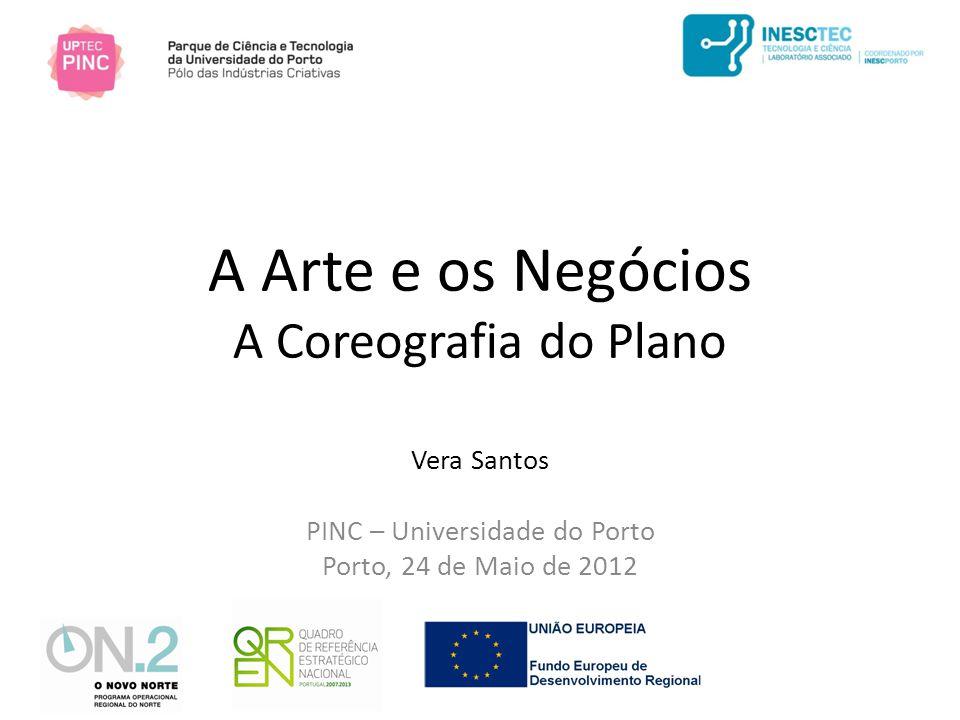 A Arte e os Negócios A Coreografia do Plano Vera Santos PINC – Universidade do Porto Porto, 24 de Maio de 2012