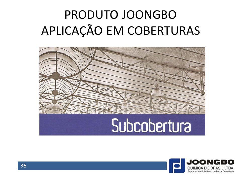PRODUTO JOONGBO APLICAÇÃO EM COBERTURAS 36