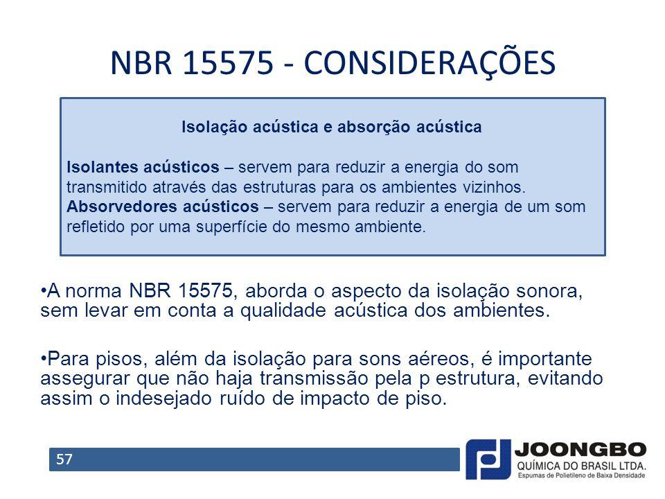 NBR 15575 - CONSIDERAÇÕES A norma NBR 15575, aborda o aspecto da isolação sonora, sem levar em conta a qualidade acústica dos ambientes. Para pisos, a