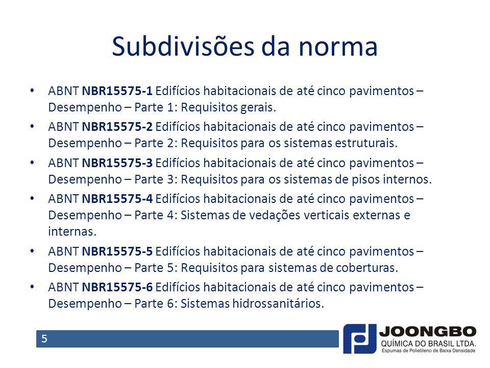 Subdivisões da norma ABNT NBR15575-1 Edifícios habitacionais de até cinco pavimentos – Desempenho – Parte 1: Requisitos gerais. ABNT NBR15575-2 Edifíc