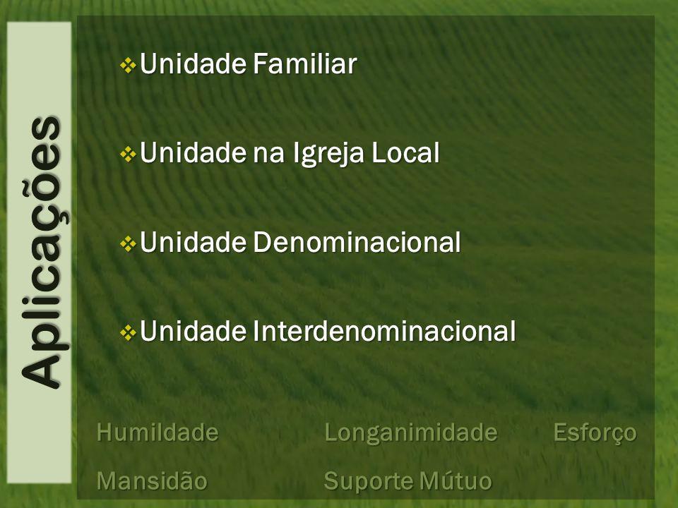 Aplicações Unidade Familiar Unidade Familiar Unidade na Igreja Local Unidade na Igreja Local Unidade Denominacional Unidade Denominacional Unidade Int