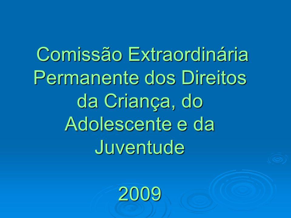 Comissão Extraordinária Permanente dos Direitos da Criança, do Adolescente e da Juventude 2009
