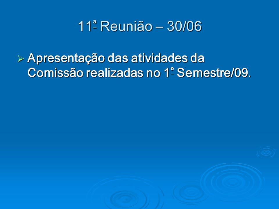 11ª Reunião – 30/06 Apresentação das atividades da Comissão realizadas no 1º Semestre/09.