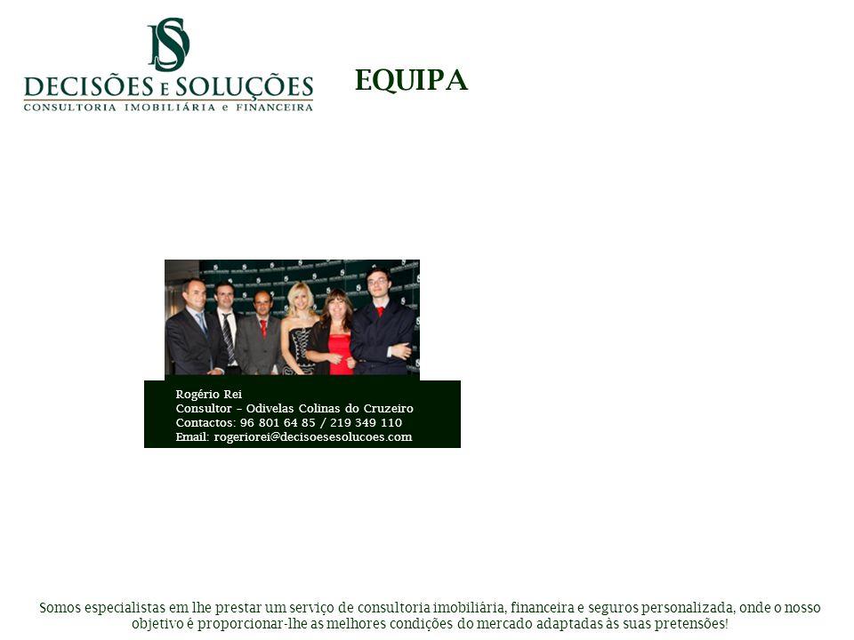 EQUIPA Rogério Rei Consultor – Odivelas Colinas do Cruzeiro Contactos: 96 801 64 85 / 219 349 110 Email: rogeriorei@decisoesesolucoes.com Somos especi