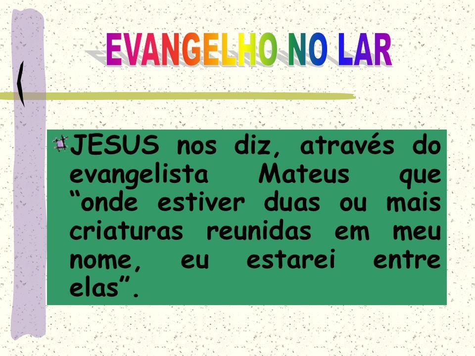 JESUS nos diz, através do evangelista Mateus que onde estiver duas ou mais criaturas reunidas em meu nome, eu estarei entre elas.