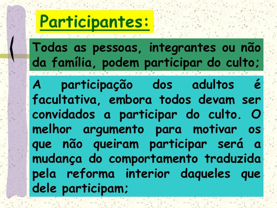 Participantes: Todas as pessoas, integrantes ou não da família, podem participar do culto; A participação dos adultos é facultativa, embora todos devam ser convidados a participar do culto.