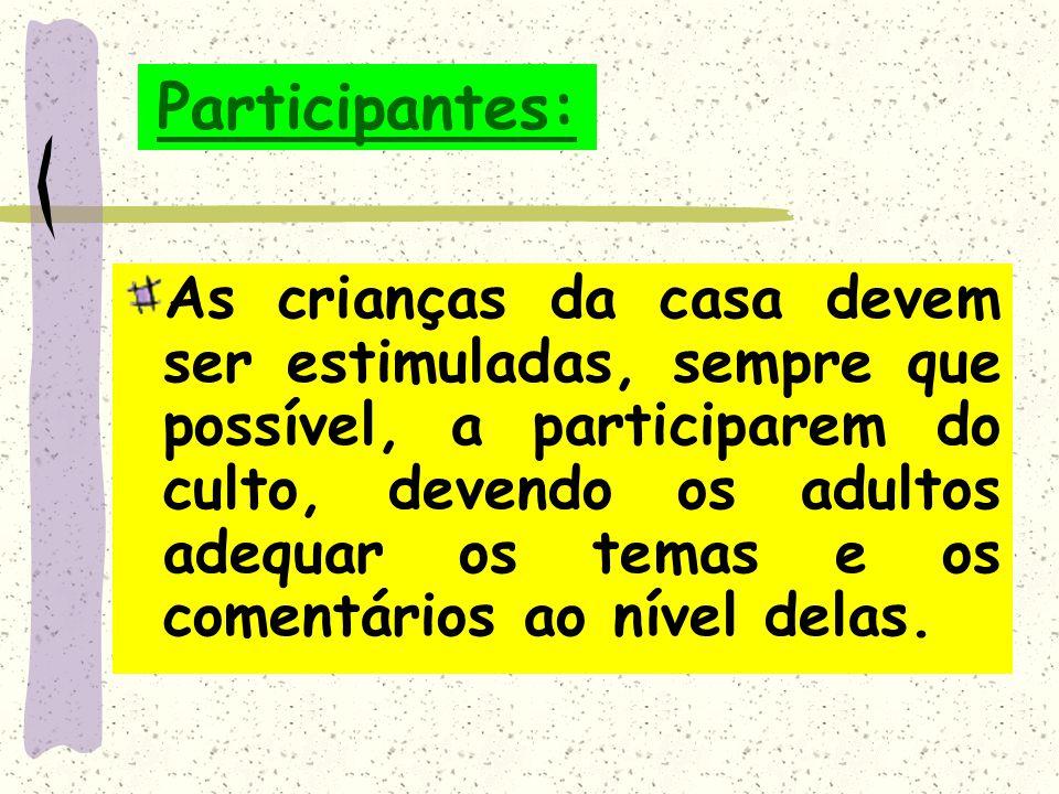 Participantes: Todas as pessoas, integrantes ou não da família, podem participar do culto; A participação dos adultos é facultativa, embora todos deva