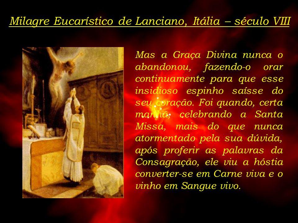 Há mais de 12 séculos deu-se o primeiro e mais prodigioso Milagre Eucarístico da Igreja Católica. Por volta dos anos 700, na cidade italiana de Lancia