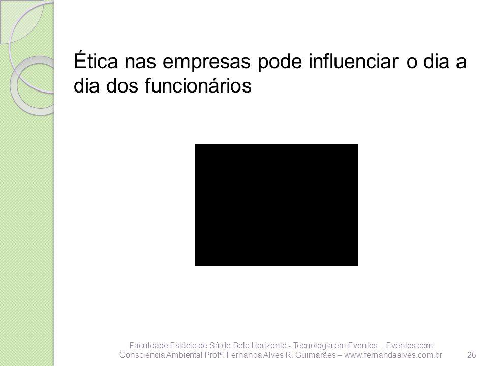 Ética nas empresas pode influenciar o dia a dia dos funcionários 26 Faculdade Estácio de Sá de Belo Horizonte - Tecnologia em Eventos – Eventos com Co