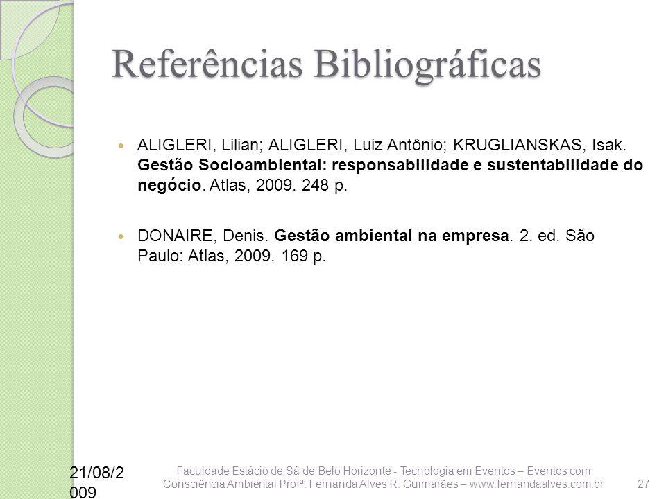 Referências Bibliográficas ALIGLERI, Lilian; ALIGLERI, Luiz Antônio; KRUGLIANSKAS, Isak. Gestão Socioambiental: responsabilidade e sustentabilidade do