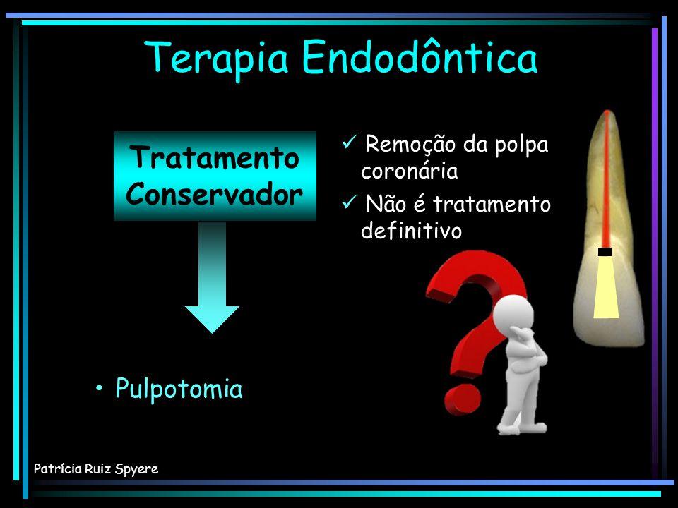 Tratamento Conservador Terapia Endodôntica Patrícia Ruiz Spyere Proteção pulpar Pulpotomia Proteção pulpar Pulpotomia Remoção da polpa coroná- ria Remoção da polpa coroná- ria Não é tratamento defini- tivo Urgências Não é tratamento defini- tivo Urgências