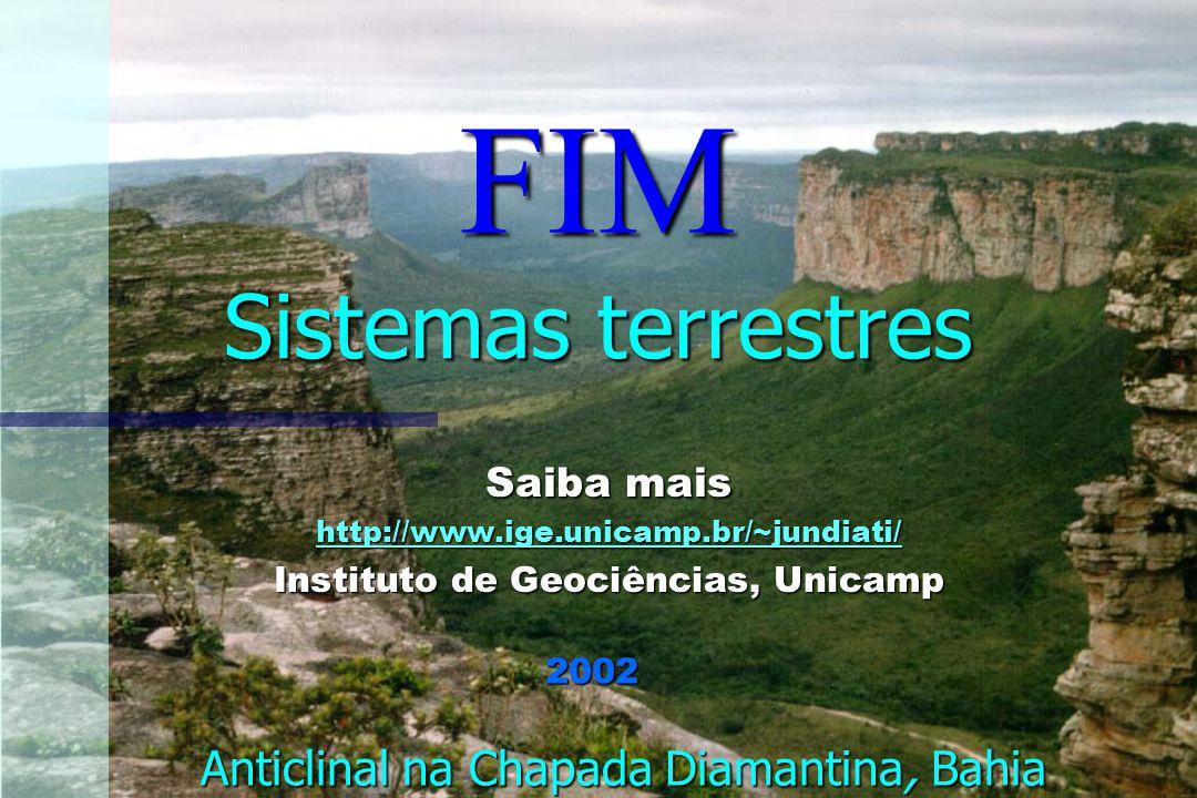 Sistemas terrestres Saiba mais http://www.ige.unicamp.br/~jundiati/ Instituto de Geociências, Unicamp Anticlinal na Chapada Diamantina, Bahia 2002 FIM