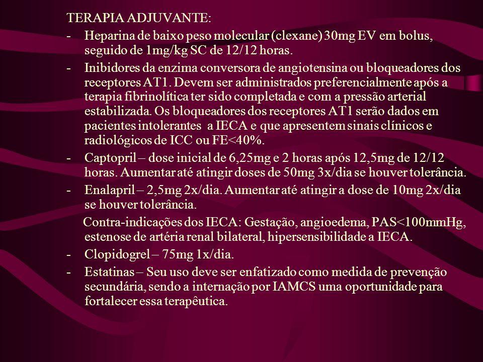 TERAPIA ADJUVANTE: -Heparina de baixo peso molecular (clexane) 30mg EV em bolus, seguido de 1mg/kg SC de 12/12 horas. -Inibidores da enzima conversora