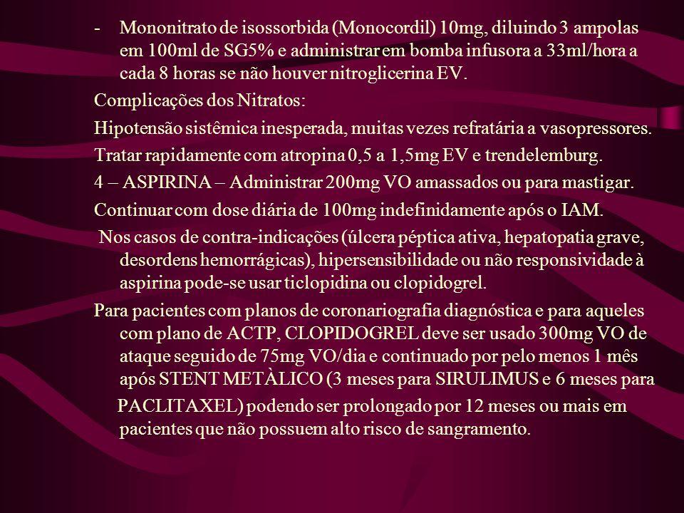 -Mononitrato de isossorbida (Monocordil) 10mg, diluindo 3 ampolas em 100ml de SG5% e administrar em bomba infusora a 33ml/hora a cada 8 horas se não h
