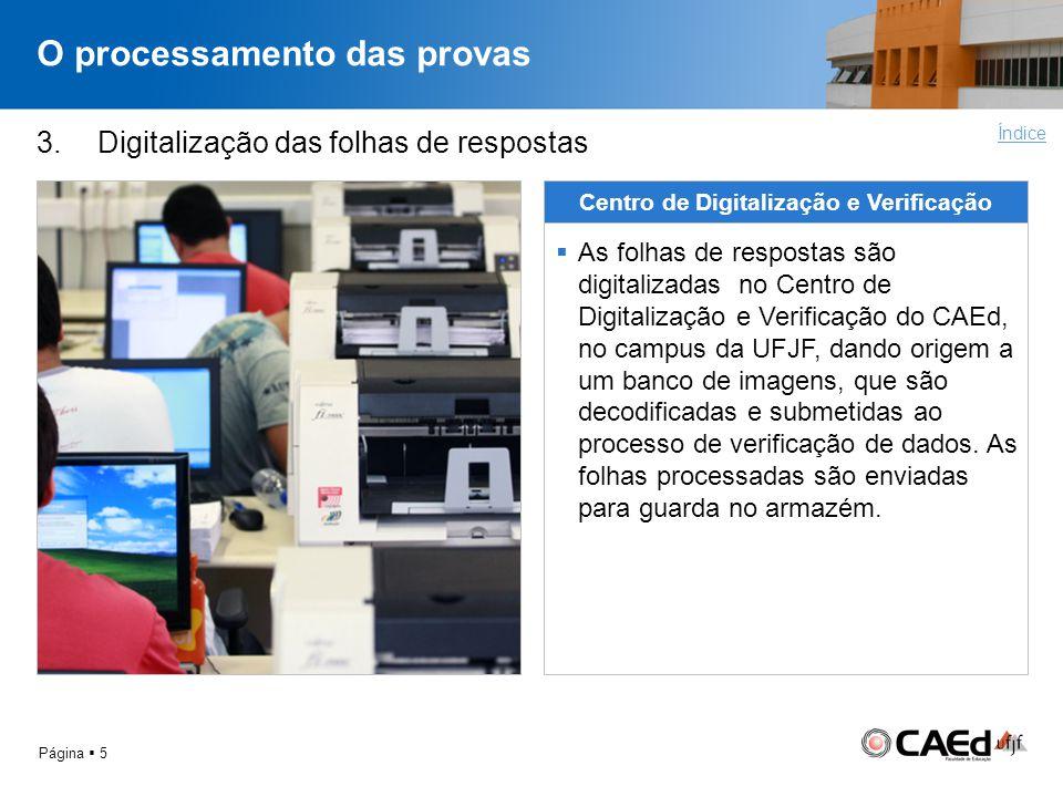 O processamento das provas Página 5 3. Digitalização das folhas de respostas Centro de Digitalização e Verificação As folhas de respostas são digitali