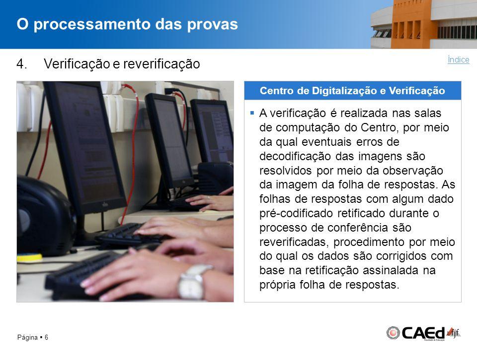O processamento das provas Página 6 4. Verificação e reverificação Centro de Digitalização e Verificação A verificação é realizada nas salas de comput