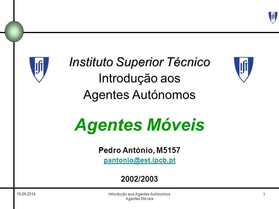 1 16-06-2014Introdução aos Agentes Autónomos Agentes Móveis Instituto Superior Técnico Introdução aos Agentes Autónomos Agentes Móveis Pedro António, M5157 pantonio@est.ipcb.pt 2002/2003