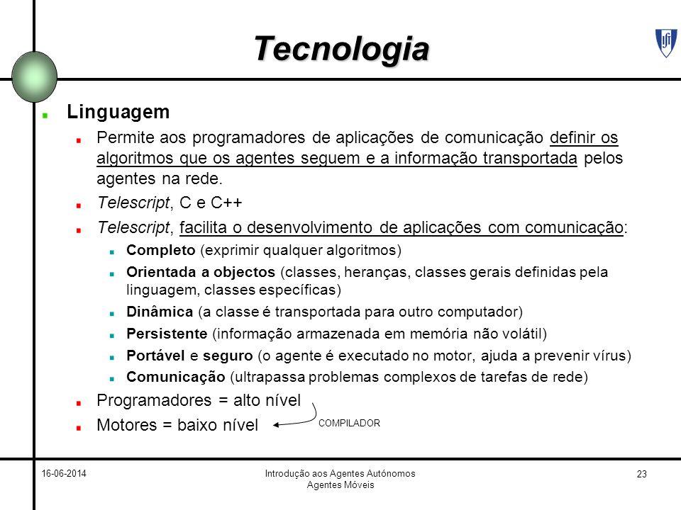 23 16-06-2014Introdução aos Agentes Autónomos Agentes Móveis Tecnologia Linguagem Permite aos programadores de aplicações de comunicação definir os algoritmos que os agentes seguem e a informação transportada pelos agentes na rede.