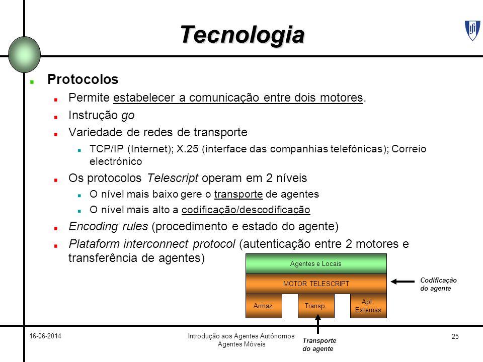 25 16-06-2014Introdução aos Agentes Autónomos Agentes Móveis Tecnologia Protocolos Permite estabelecer a comunicação entre dois motores. Instrução go