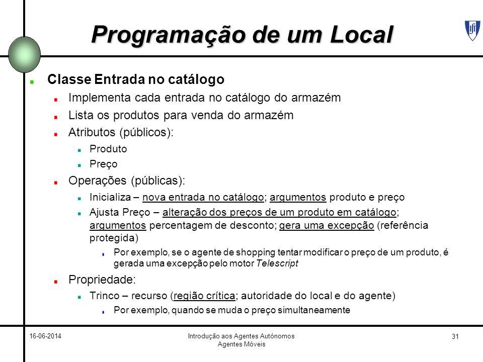 31 16-06-2014Introdução aos Agentes Autónomos Agentes Móveis Programação de um Local Classe Entrada no catálogo Implementa cada entrada no catálogo do