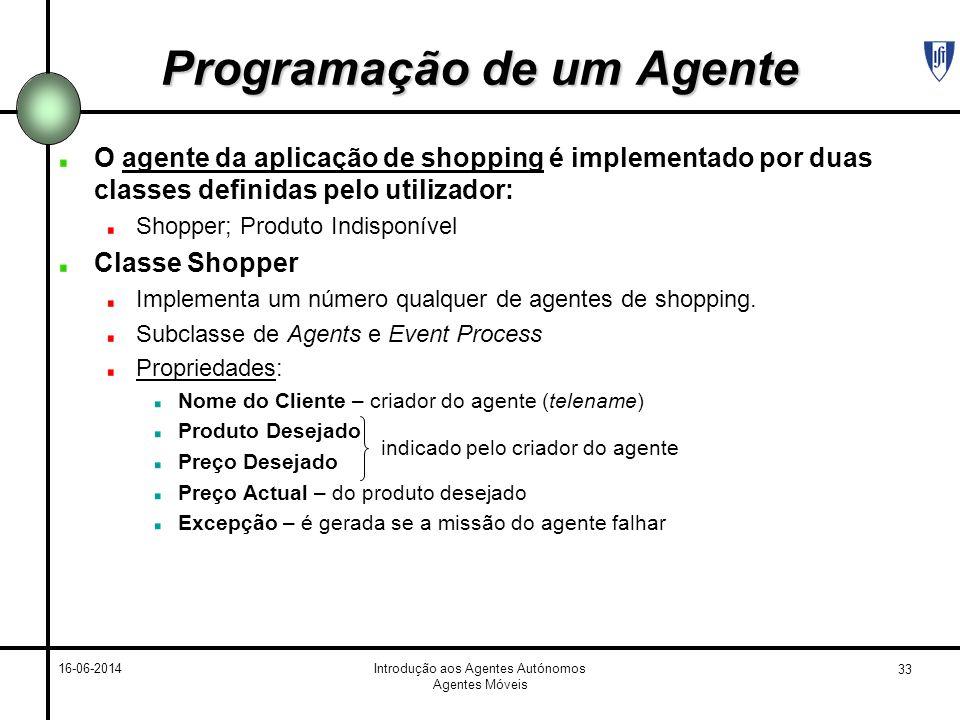 33 16-06-2014Introdução aos Agentes Autónomos Agentes Móveis Programação de um Agente O agente da aplicação de shopping é implementado por duas classe
